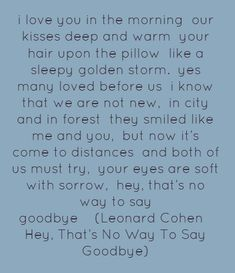 Leonard Cohen. Sometimes I think his lyrics like Bob Dylan's are better read without the distraction of the music. But I like the tunes too.