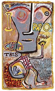 """""""Proclaim""""  by  Kenneth Patchen     """"I proclaim this International Shut Your Big Fat Flapping Mouth week!""""    Makes a great poster on my wall at work. Thanks, Kristin!"""