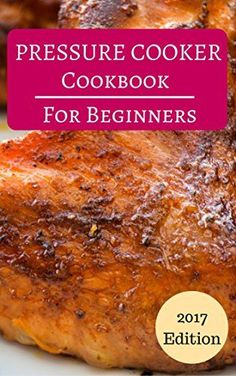 Pressure Cooker Cookbook For Beginners: Delicious And Easy Pressure Cooker Recipes For Beginners (Pressure Cooking 1), http://www.amazon.com/gp/product/B06XYS2NSR/ref=cm_sw_r_pi_eb_Fe.4ybRTMZM3J   https://lomejordelaweb.es/