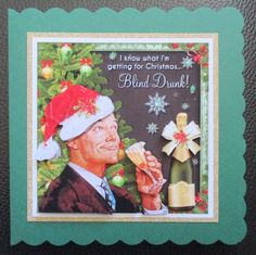 Blind Drunk (Male) by Davina Rundle: I printed on to matte photo paper at half size. Mounted the topper on to glitter card, then on to a…