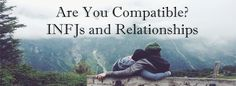 What do INFJs want in relationships? How compatible are they with other MBTI types? This post explores how INFJs get along with NTs, SJs, and SP MBTI types.