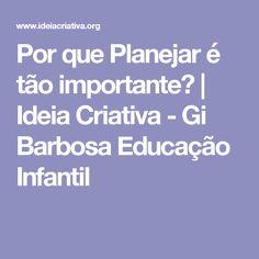 Por que Planejar é tão importante?   Ideia Criativa - Gi Barbosa Educação Infantil