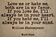 """""""Love me or hate me, both are in my favor.  If you love me, I'll always be in…"""