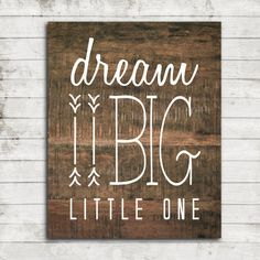 """Your daily dose of Inspiration: Nursery Art Printable,""""Dream Big Little One"""" Rustic Wood, Tribal, Gender Neutral, Art Print Rustic Wood Signs, Wooden Signs, Baby Kind, Baby Love, Boy Room, Kids Room, Child's Room, Ppr, Big Little"""