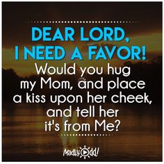 Missing Quotes : Dear Lord I Need A Favor! by Motivational Mom I Miss You, I Miss My Family, Grieving Quotes, Missing You Quotes, Miss My Mom Quotes, Remembering Mom, Dear Mom, Daughter Quotes, Grief Quotes Mother