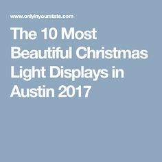 The 10 Most Beautiful Christmas Light Displays in Austin 2017