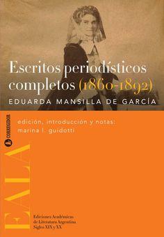 Eduarda Mansilla, una de las primeras periodistas del país. Cosmopolita y criolla, Eduarda Mansilla logró conquistar la atención de los lectores y dejar una huella en el pensamiento de su época.
