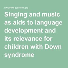 Singing and music as aids to language development and its relevance for children with Down syndrome