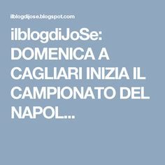 ilblogdiJoSe: DOMENICA A CAGLIARI INIZIA IL CAMPIONATO DEL NAPOL...