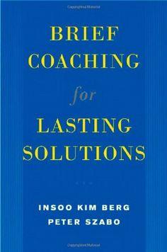Brief Coaching for Lasting Solutions (Norton Professional Books) by Insoo Kim Berg et al., http://www.amazon.com/dp/0393704726/ref=cm_sw_r_pi_dp_w11Ntb1BEVA7N