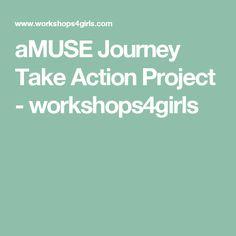aMUSE Journey Take Action Project - workshops4girls