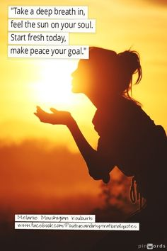 """Take a deep breath in, feel the sun on your soul. Start fresh today, make peace your goal."" www.facebook.com/Positiveandinspirationalquotes"