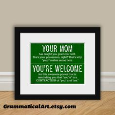 Even though the Your and You're grammar issue is all you see anywhere nowadays, I still think this poster is awesome.