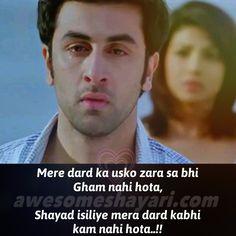 Mere dard ka usko zara sa bhi Gham nahi hota, Shayad isiliye mera dard kabhi kam nahi hota..!! मेरे दर्द का उसको जरा सा भी गम न...