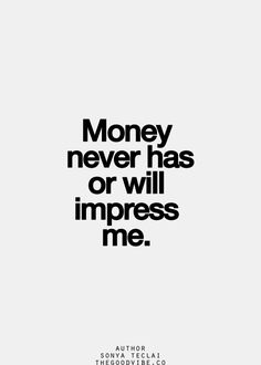 Never ever ..money is root of evil..I rather be broke nd happy thank u!