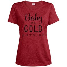 Baby Its Cold Outside Heather Dri-Fit Tee for Her