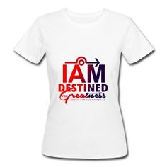 Women's Organic T-Shirt See and Shop at: www.iamdestined-forgreatness.info
