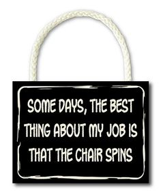 Look what I found on #zulily! 'The Best Thing About My Job' Sign #zulilyfinds