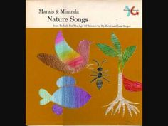 Nature Songs, sung by Marais & Miranda, is part of the 6 LP set Singing Science. This set came out in the late 50s/early 60s and exposed kids to different science topics through fun and catchy little songs. Thanks to Jef Poskanzer for initially making the songs available.