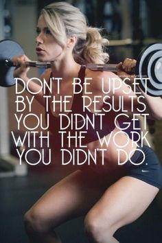 Don't be upset with the results you didn't get from the work you didn't do - #fitness #fitspiration