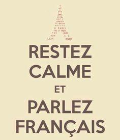 restez calme et... // parlez français, pensez en français, pratiquez, posez des questions, prenez des risques, faites des erreurs...