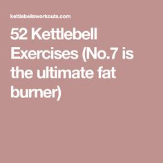 52 Kettlebell Exercises (No.7 is the ultimate fat burner)