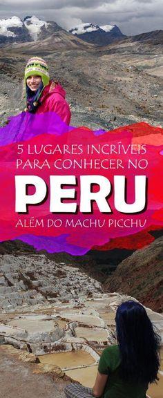 5 lugares incríveis para conhecer no Peru além do Machu Picchu, veja