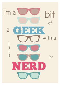 I'm a bit of a geek with a hint of nerd