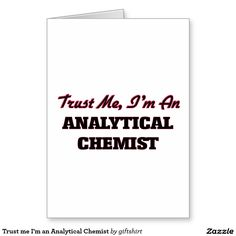 Trust me I'm an Analytical Chemist Greeting Card Apa Paper Example, Argumentative Essay, Chemist, Trust Me, Custom Greeting Cards, Paper Texture, Smudging, Gift Ideas, Writing
