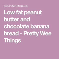 Low fat peanut butter and chocolate banana bread - Pretty Wee Things