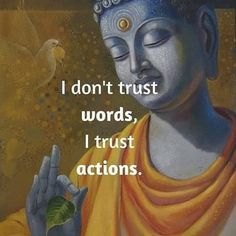 Trust actions Don't trust words Quotes Mind, Quotes Thoughts, True Quotes, Great Quotes, Quotes Quotes, Buda Quotes, Buddhist Quotes, Spiritual Quotes, Wisdom Quotes