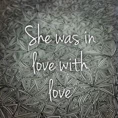 She was in love with love Hope Love, Love You, Quotes Girls, Jack Kerouac, One Day I Will, You Funny, Love Story, It Hurts, Romance