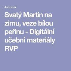 Svatý Martin na zimu, veze bílou peřinu - Digitální učební materiály RVP Aa School, School Clubs, Human Body, Martini, Education, Winter, Google, Historia, Literatura