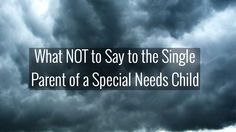What NOT to Say to the Single Parent of a Special Needs Child from Feminist Mormon Housewives