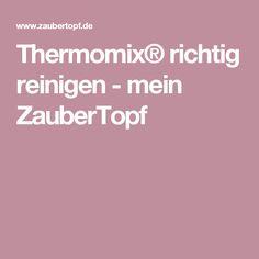 Thermomix® richtig reinigen - mein ZauberTopf