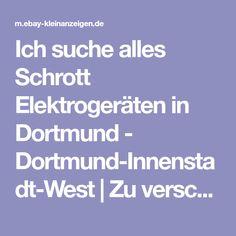 Ich suche alles Schrott Elektrogeräten in Dortmund - Dortmund-Innenstadt-West | Zu verschenken | eBay Kleinanzeigen