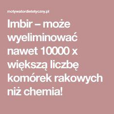 Imbir – może wyeliminować nawet 10000 x większą liczbę komórek rakowych niż chemia!