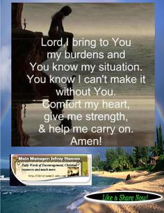"""""""LORD, I bring to You my burdens. You know my situation, and you know I can't make it without You. Comfort my heart, give me strength, and help me to carry on. My prayer. Now Quotes, Bible Quotes, Great Quotes, Quotes To Live By, Quotes For Hard Times, Prayer For Difficult Times, Rough Day Quotes, Bible Verses For Hard Times, Prayer Quotes"""