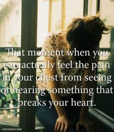 It's a strong physical pain as well as emotional, heartache