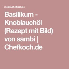 Basilikum - Knoblauchöl (Rezept mit Bild) von sambi | Chefkoch.de
