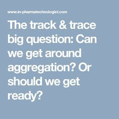The track & trace big question: Can we get around aggregation? Or should we get ready?