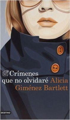 """Giménez Bartlett, Alicia. """"Crímenes que no olvidaré"""". Barcelona : Destino, 2015. Encuentra este libro en la 5ª planta: 860-31""""19""""GIM"""
