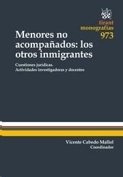 MENORES no acompañados : los otros inmigrantes : Cuestiones jurídicas.  Actividades investigadoras y docentes / Vicente Cabedo Mallol (coordinador). -- Valencia : Tirant lo Blanch, 2015.