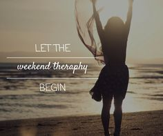 weekend quotes, weekend theraphy