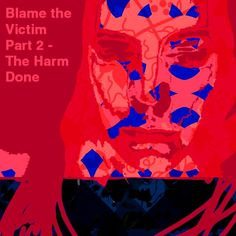 Blame the Victim Part 2 – The Harm Done – The Art of Healing Trauma Ptsd, Trauma, The Victim, Blame, Healing, Gallery, Stability, Fictional Characters, Therapy