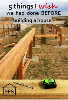 5 things I wish we had done before building plus 8 things I am glad we did before we started building our house