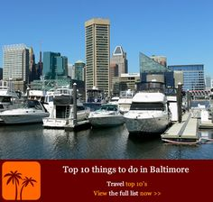 Top 10 things to do in Baltimore. Baltimore can be found on the east coast of America. It is the largest city in the state of Maryland. Baltimore's nickname is 'charm city' and it will certainly charm you with my pick of the top 10 things to do around the city