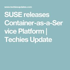 SUSE releases Container-as-a-Service Platform | Techies Update