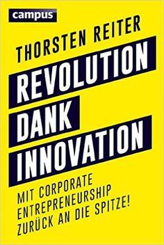 Revolution dank Innovation: Mit Corporate Entrepreneurship zurück an die Spitze!: Amazon.de: Thorsten Reiter: Bücher
