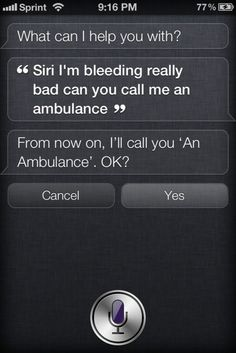 what i find funny about this (after using the Siri thing on my cousins iphone) is that it actually would take longer and more effort to ask it to call you an ambulance rather than you just calling 9-1-1 yourself haha